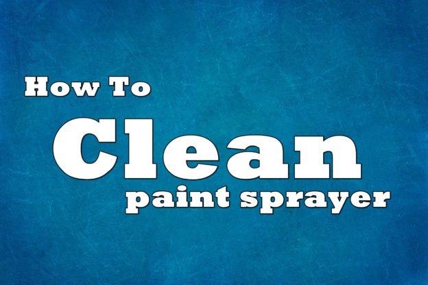 How to clean paint sprayer